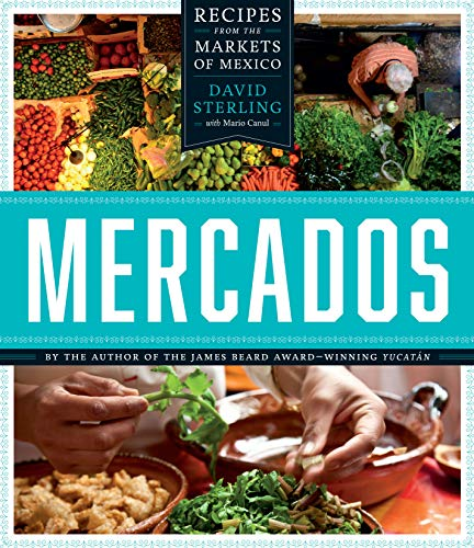 Mercados: Recipes from the Markets of Mexico (The William & Bettye Nowlin Series in Art, History, and Culture of the Western Hemisphere)