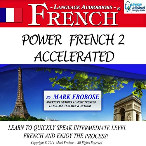 Power French 2 Accelerated     8 Hours of Intensive High-Intermediate French Audio Instruction              By:                                                                                                                                 Mark Frobose                               Narrated by:                                                                                                                                 Mark Frobose                      Length: 8 hrs and 40 mins     55 ratings     Overall 4.1