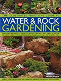 The Illustrated Practical Guide to Water & Rock Gardening: Everything You Need To Know To Design, Construct And Plant Up A Rock Or Water Garden With Directories Of Suitable Plants And How To Grow Them