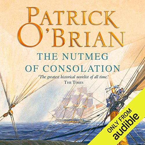 The Nutmeg of Consolation     Aubrey-Maturin Series, Book 14              By:                                                                                                                                 Patrick O'Brian                               Narrated by:                                                                                                                                 Ric Jerrom                      Length: 13 hrs and 7 mins     231 ratings     Overall 4.8
