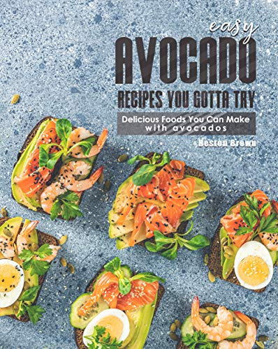 Easy Avocado Recipes You Gotta Try!: Delicious Foods You Can...