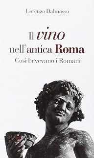 Il vino nell'antica Roma. Così bevevano i Romani