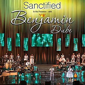 Sanctified in His Presence (Live)