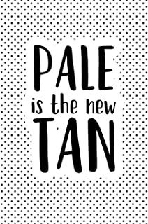 Pale Is The New Tan: A Matte 6x9 Inch Softcover Notebook Journal With 120 Blank Lined Pages And A Funny Sarcastic Cover Slogan