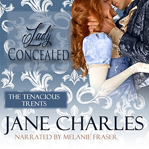 Lady Concealed     A Tenacious Trents Novel              By:                                                                                                                                 Jane Charles                               Narrated by:                                                                                                                                 Melanie Fraser                      Length: 5 hrs and 19 mins     14 ratings     Overall 4.1