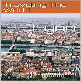 Lyon: 10 Must Visit Locations in Lyon     France Travel, Lyon, Lyon Travel              De :                                                                                                                                 Traveling the World                               Lu par :                                                                                                                                 Chris Poirier                      Durée : 10 min     Pas de notations     Global 0,0