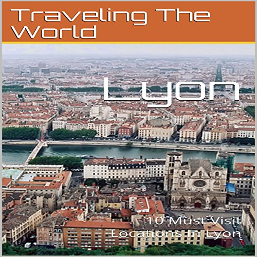 Lyon: 10 Must Visit Locations in Lyon cover art