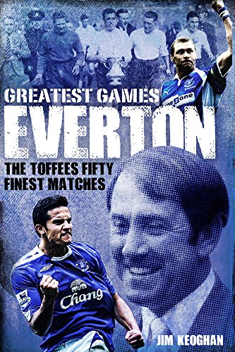 Everton Greatest Games: The Toffees' Fifty Finest Matches