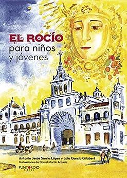 El Rocío para niños y jóvenes de [Antonio Jesús  Sarria López, Lola García Gilabert, Lola García]