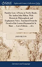 Paradise Lost. a Poem, in Twelve Books. the Author John Milton. with Historical, Philosophical, and Explanatory Notes. Translated from the French of ... Maur. ... a New Edition. ... of 2; Volume 1