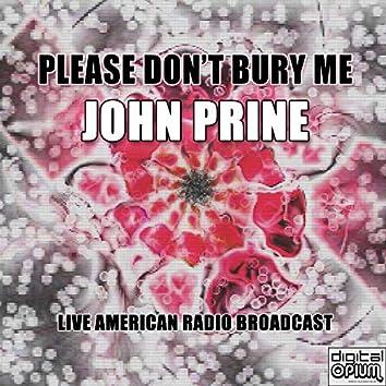 Please Don't Bury Me (Live)