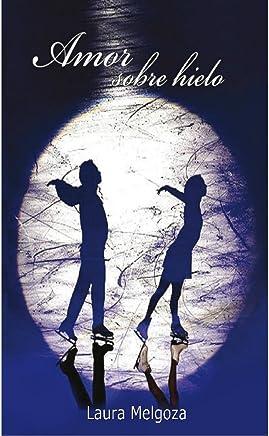 Amor Sobre Hielo (Spanish Edition)