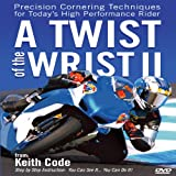 Twist of the Wrist II: Precision Cornering Techniques for Today's High Performance Rider [DVD]