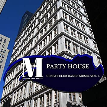Party House - Upbeat Club Dance Music, Vol. 4