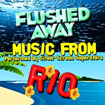 Music from Flushed Away & Rio