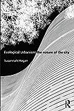Hagan, S: Ecological Urbanism: The Nature of the City - Susannah Hagan