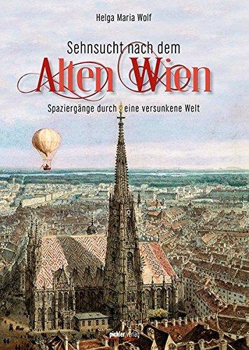 Sehnsucht nach dem Alten Wien: Spaziergänge durch eine versunkene Welt