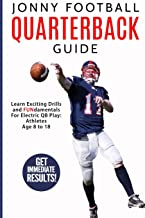 Jonny Football Quarterback Guide: Learn Exciting Drills and FUNdamentals For Electric QB Play: Athletes Age 8 to 18