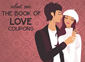 Admit One.. The Book Of Love Coupons: Unique 40 Romantic Vouchers For Couples, Perfect Gift for Boyfriend, Wife, Husband, ...