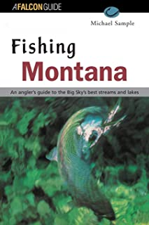 Fishing Montana: An Angler's Guide to the Big Sky's Best Streams and Lakes
