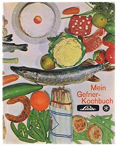 Linde Mein Gefrier-Kochbuch - Mit freundlicher Empfehlung überreicht von Gesellschaft für Linde's Eismaschinen AG