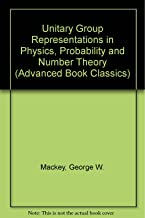 Unitary Group Representations in Physics, Probability, and Number Theory (Advanced Book Classics)