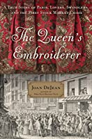 The Queen's Embroiderer: A True Story of Paris, Lovers, Swindlers, and the First Stock Market Crisis