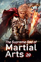 The Supreme God of Martial Arts 20: Fight Against The Heaven Realm Master (Living Martial Legend: A Cultivaion Novel)