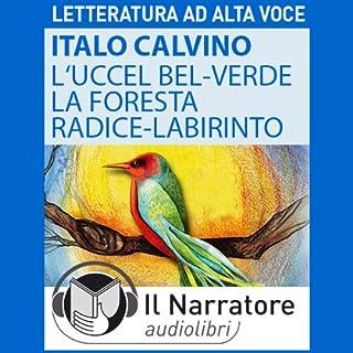 L' Uccel bel-verde e La Foresta-radice-labirinto                   Di:                                                                                                                                 Italo Calvino                               Letto da:                                                                                                                                 Martina Pittarello                      Durata:  56 min     11 recensioni     Totali 4,1