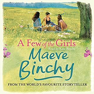 A Few of the Girls                   By:                                                                                                                                 Maeve Binchy                               Narrated by:                                                                                                                                 Kate Binchy,                                                                                        Gordon Snell                      Length: 12 hrs and 33 mins     55 ratings     Overall 4.2