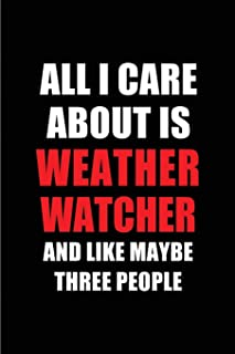 All I Care About is Weather Watcher and Like Maybe Three People: Blank Lined 6x9 Weather Watcher Passion and Hobby Journa...