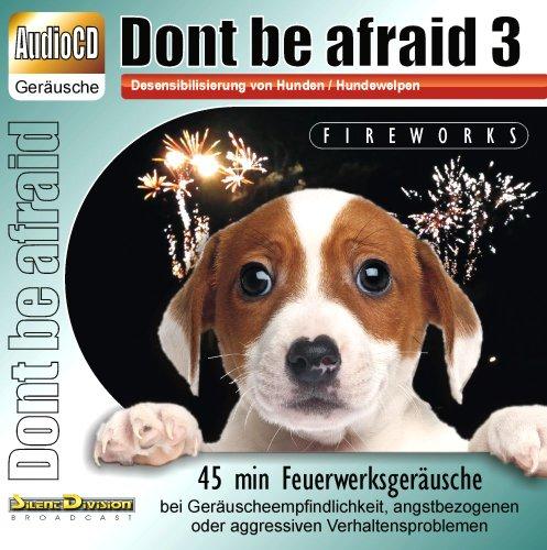 Unbekannt CD Dont be afraid 3 Fireworks - Desensibilisierung von Hunden/Hundewelpen/Katzen/Pferden - 45 min Feuerwerk