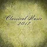 Classical Music 2017 – Deep Relaxation with Ambient Music, Classical Compilation of The Best Pianists