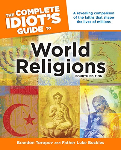 The Complete Idiot's Guide to World Religions, 4th Edition: A Revealing Comparison of the Faiths That Shape the Lives of