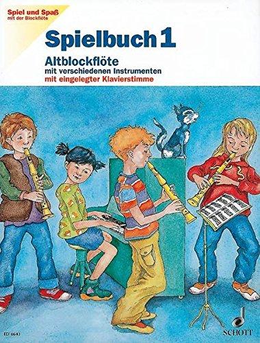 Spielbuch Altblockflöte, H.1: Schule für die Alt-Blockflöte. Band 1. Alt-Blockflöte mit verschiedenen Instrumenten (S-, A-, T-, B-Bfl, Klav, Git; ... (Spiel und Spaß mit der Blockflöte)