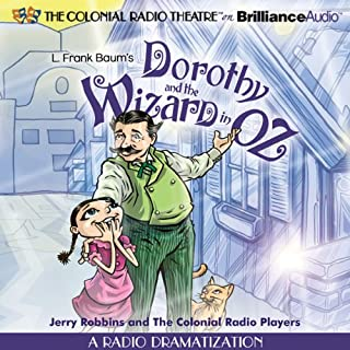 Dorothy and the Wizard in Oz     A Radio Dramatization              By:                                                                                                                                 L. Frank Baum,                                                                                        Jerry Robbins                               Narrated by:                                                                                                                                 Jerry Robbins,                                                                                        The Colonial Radio Players                      Length: 1 hr and 54 mins     8 ratings     Overall 3.5