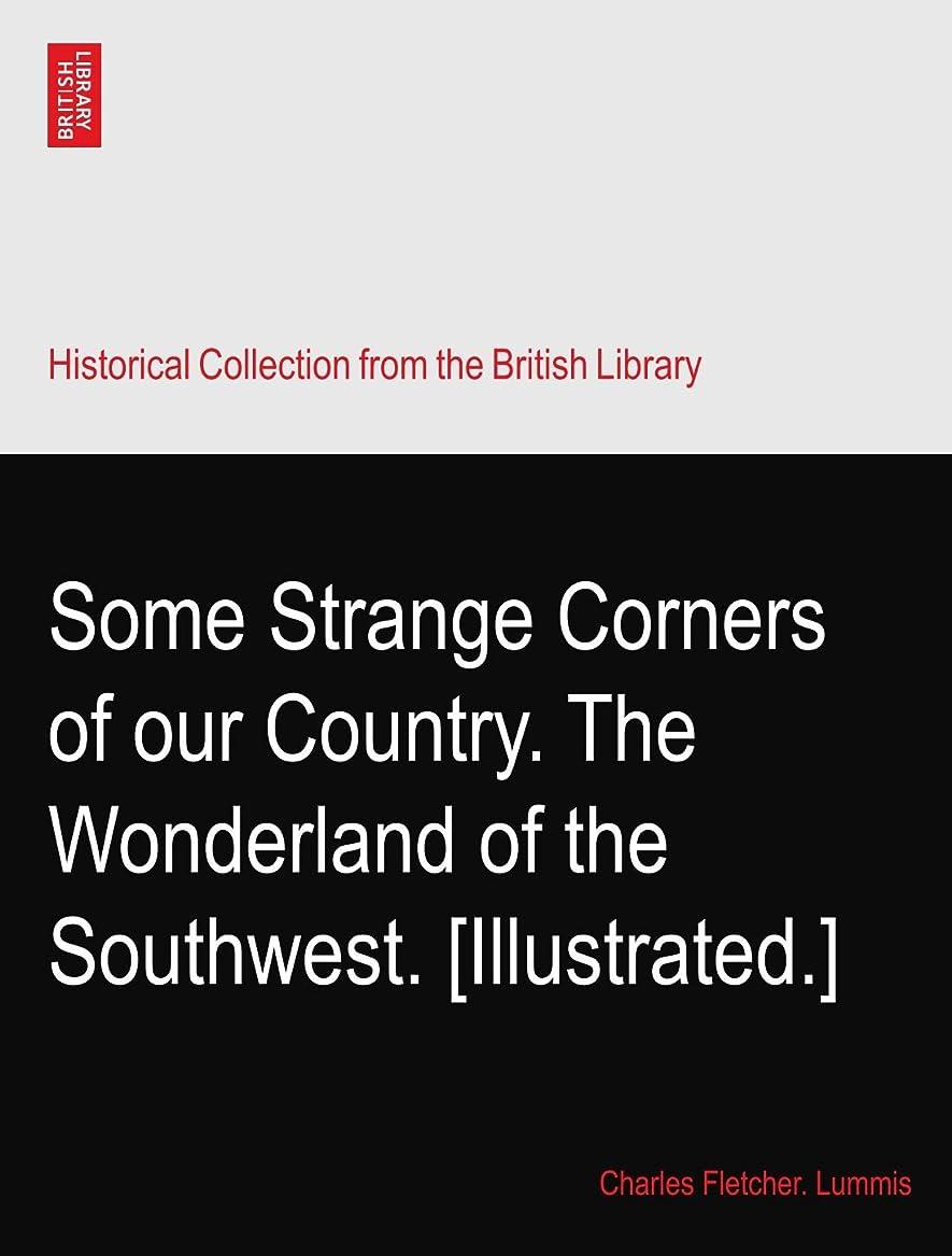 ネット結紮疑わしいSome Strange Corners of our Country. The Wonderland of the Southwest. [Illustrated.]