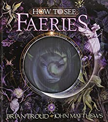 Image: How to See Faeries, by John Matthews (Author), Brian Froud (Illustrator). Publisher: Harry N. Abrams; Ina Ltf Po edition (April 1, 2011)