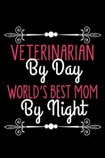 Veterinarian By Day World's Best Mom By Night: Funny Journal and Notebook for Boys Girls Men and Women of All Ages. Lined ...
