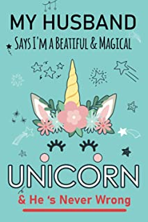 My Husband says i'm a beautiful & magical Unicorn. & He's never wrong: Gift for Husband from Wife, Journal, Notebook, Line...