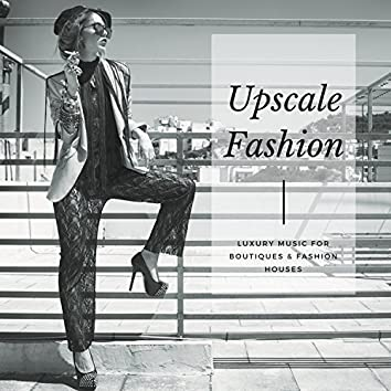 Upscale Fashion - Luxury Music For Boutiques & Fashion Houses