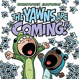The Yawns Are Coming! by [Christopher Eliopoulos]