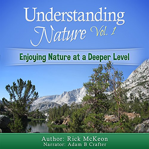 Understanding Nature Vol. 1: Enjoying Nature at a Deeper Level!                   By:                                                                                                                                 Rick McKeon                               Narrated by:                                                                                                                                 Adam B. Crafter                      Length: 52 mins     8 ratings     Overall 4.6