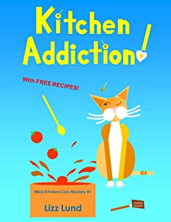 Kitchen Addiction!: Humorous Cozy Mystery - Funny Adventures of Mina Kitchen - with Recipes (Mina Kitchen Cozy Comedy Series Book 1)
