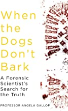 When the Dogs Don't Bark: A Forensic Scientist s Search for the Truth