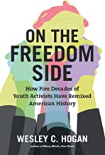 On the Freedom Side: How Five Decades of Youth Activists Have Remixed American History