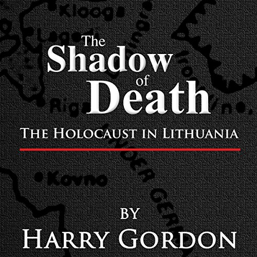 The Shadow of Death: The Holocaust in Lithuania audiobook cover art