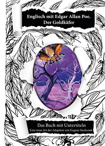 Englisch lernen für Anfänger mit Edgar Allan Poe. Der Goldkäfer: Englisch Deutsch Bücher Zweisprachig. Kurzgeschichte nacherzählt zum leichten, einfachen ... Edgar Allan Poe Book 3) (English Edition)