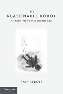 The Reasonable Robot: Artificial Intelligence and the Law