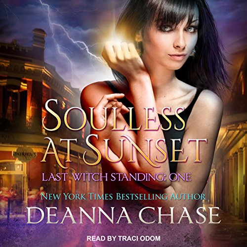 Soulless at Sunset     Last Witch Standing Series, Book 1              By:                                                                                                                                 Deanna Chase                               Narrated by:                                                                                                                                 Traci Odom                      Length: 6 hrs and 27 mins     26 ratings     Overall 4.5